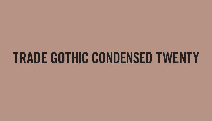 Trade Gothic Condensed Twenty typeface